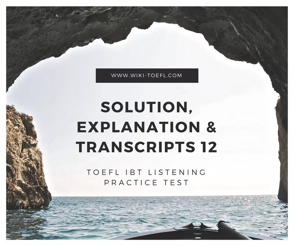 TOEFL IBT Listening Practice Test 12 Solution, Explanation & Transcripts