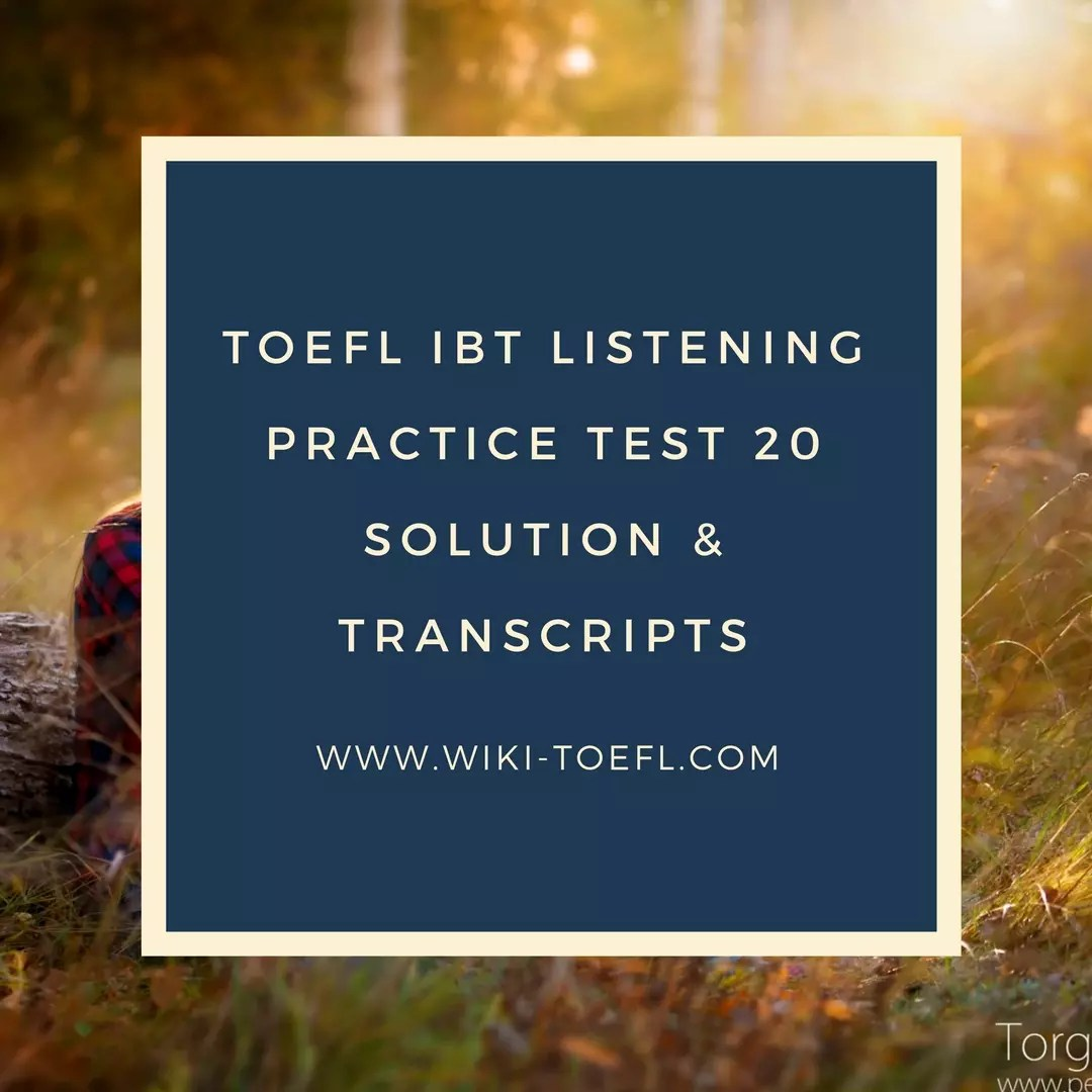 TOEFL IBT Listening Practice Test 20 Solution & Transcripts