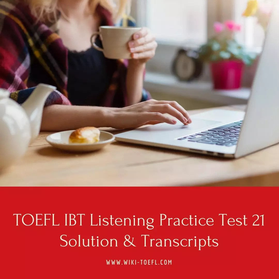 TOEFL IBT Listening Practice Test 21 Solution & Transcripts