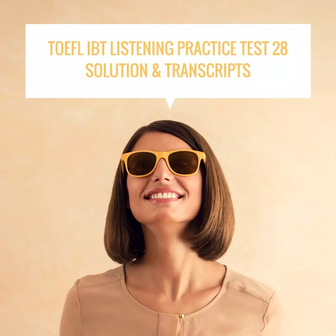 TOEFL IBT Listening Practice Test 28 Solution & Transcripts