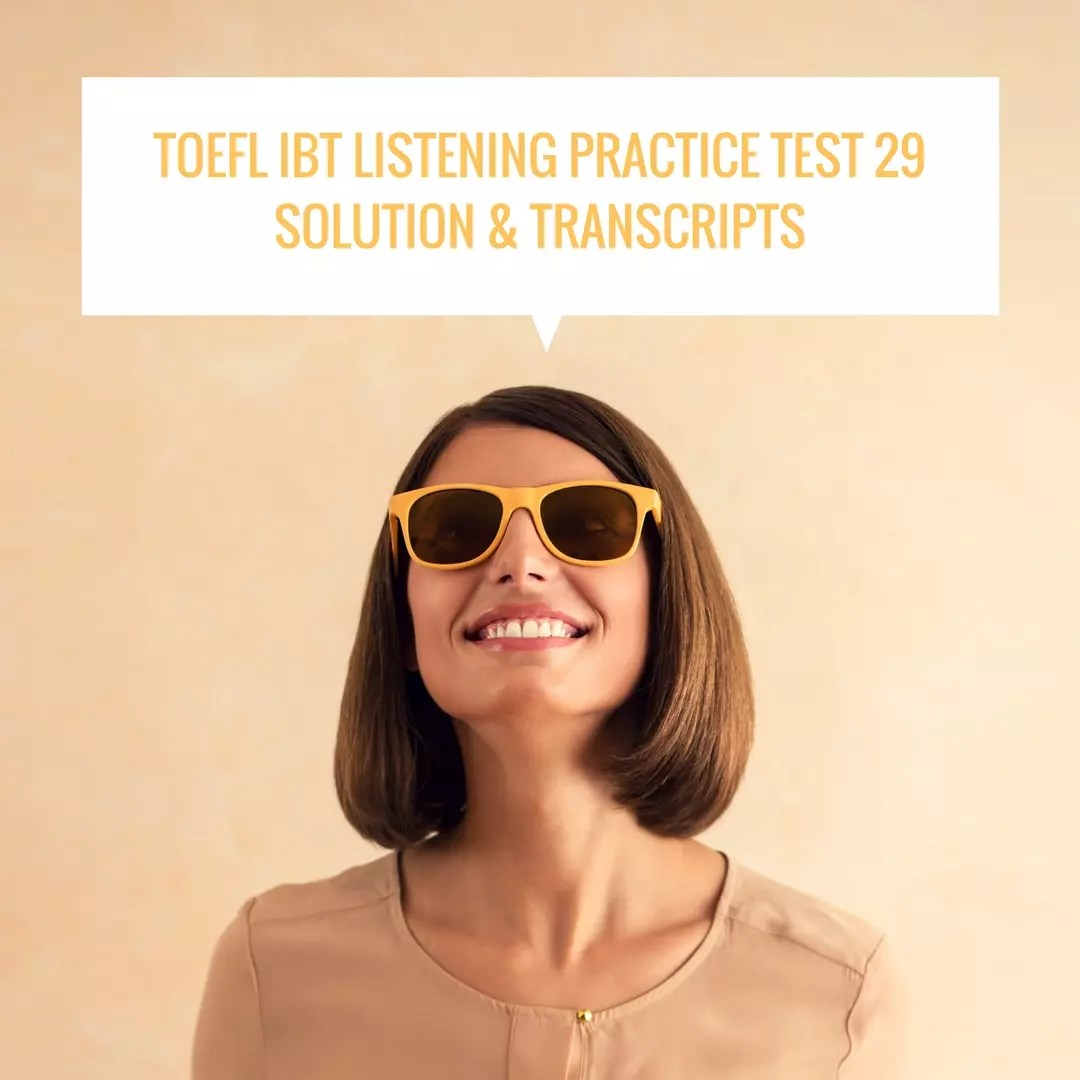 TOEFL IBT Listening Practice Test 29 Solution & Transcripts