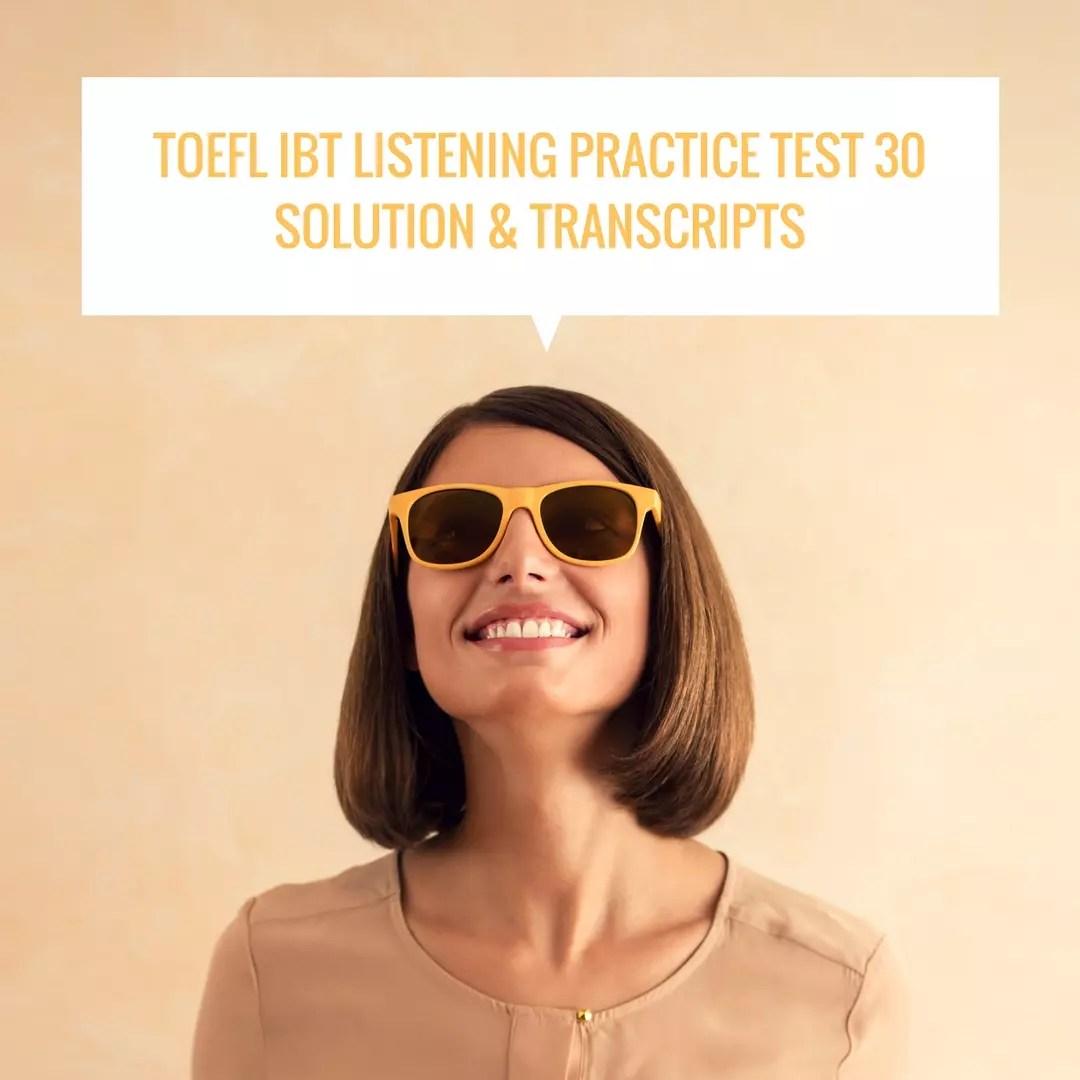 TOEFL IBT Listening Practice Test 30 Solution & Transcripts