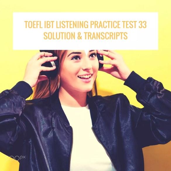 TOEFL IBT Listening Practice Test 33 Solution & Transcripts