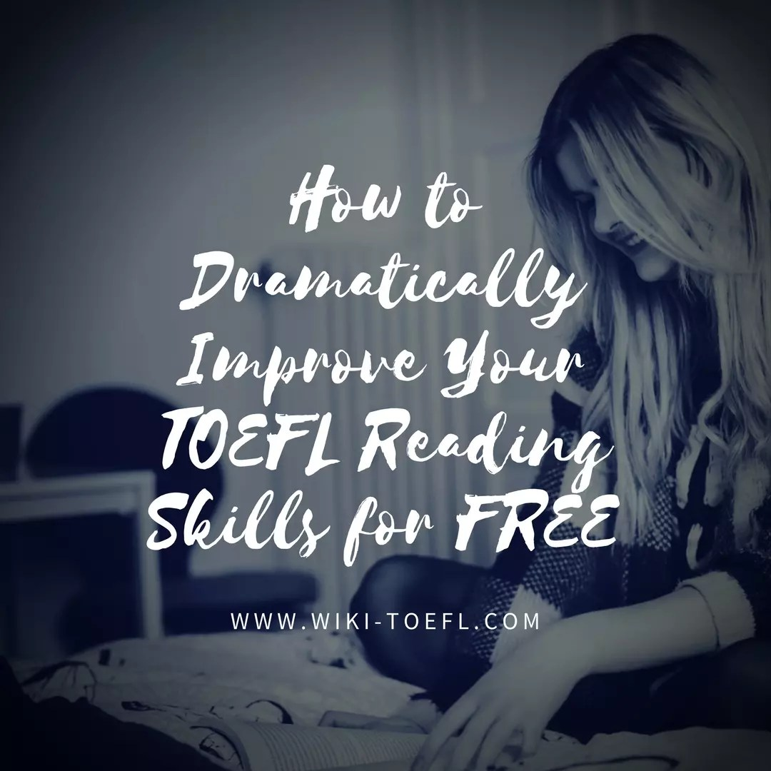 How to Dramatically Improve Your TOEFL Reading Skills for FREE