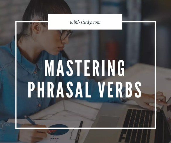 Tips for Learning English (TOEFL, IELTS, TOEIC): Mastering Phrasal Verbs