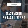 Tips for Learning English (TOEFL, IELTS, TOEIC): Mastering Phrasal Verbs