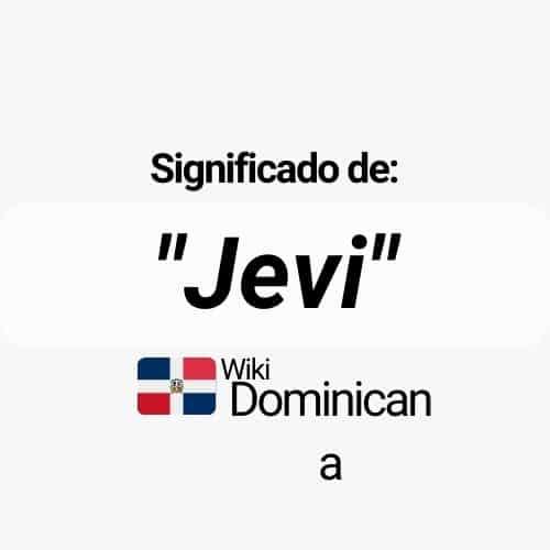 ¿Qué significa Jevi en República Dominicana?