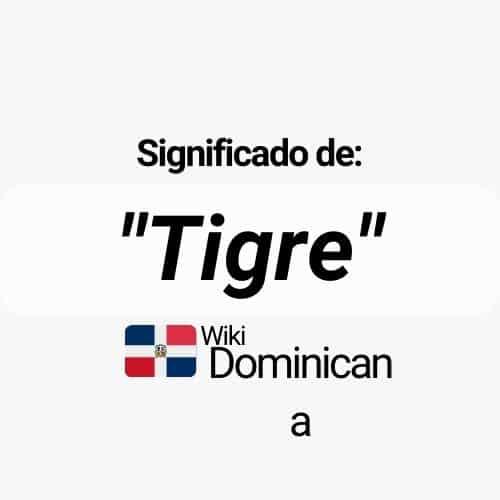 ¿Qué significa Tigre en República Dominicana?