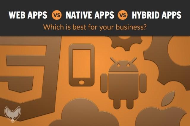 web apps vs native apps vs hybrid apps