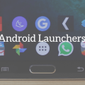 Top 7 Best Android Launcher Apps Of 2017