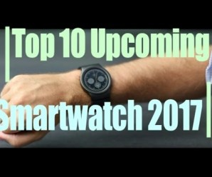 Top 10 Best Upcoming Smartwatches Of 2017