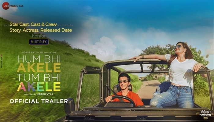 Hum Bhi Akele Tum Bhi Akele Star cast, Story, Actors & Real Name