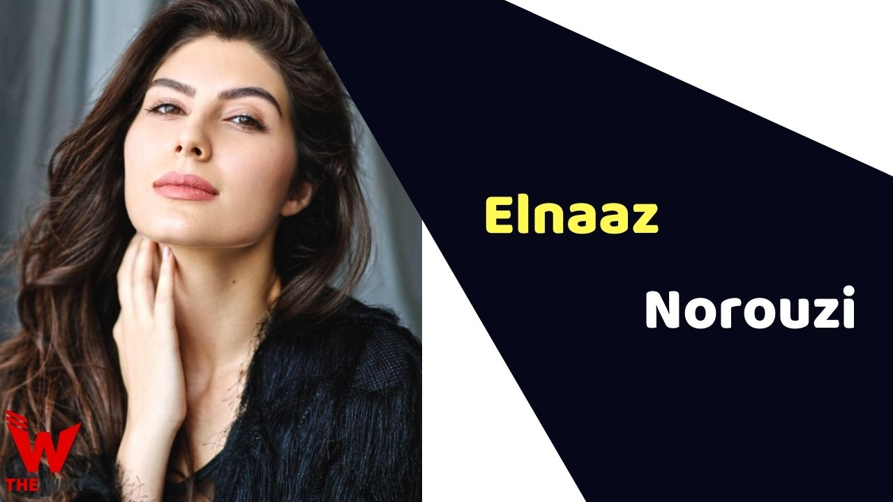 Elnaaz Norouzi (Actress)
