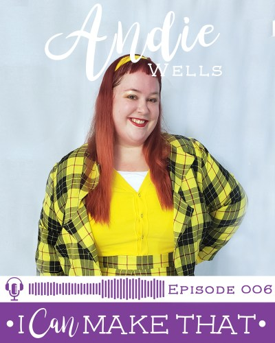 I Can Make That Podcast | Episode 006 :: Andie Wells, Chronically Sewn + Sew Pretty In Pink
