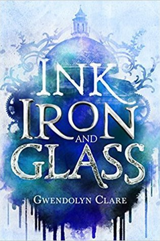 BOOK REVIEW:  Ink, Iron, and Glass (Ink, Iron, and Glass #1) by Gwendolyn Clare