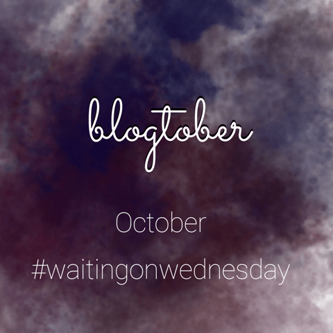 BLOGTOBER: October #WaitingOnWednesday