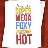 You Are SuperMegaFoxyAwesomeHot Card