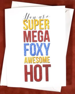 You Are SuperMegaFoxyAwesomeHot Card