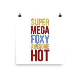 SuperMegaFoxyAwesomeHot poster by Wilde Designs