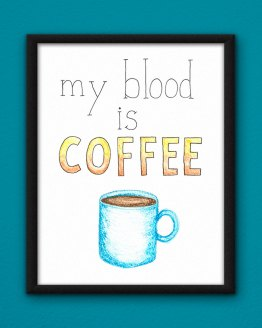 My Blood is Coffee Poster by Wilde Designs