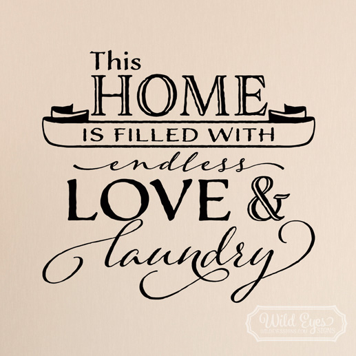 This home is filled with endless love and laundry Vinyl Wall Decal