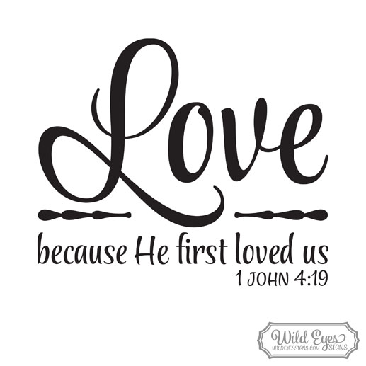 Download 1 John 4:19 Vinyl Wall Decal 1, We love because He first ...