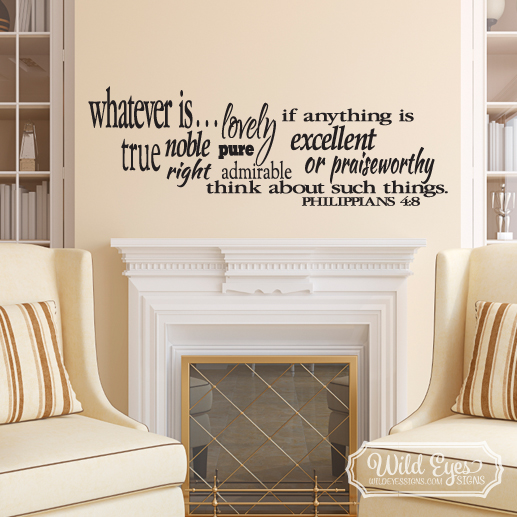 Philippians 4:8 Vinyl Wall Decal 1 by Wild Eyes Signs, Whatever is true  lovely noble right admirable excellent or praiseworthy Think on these  things,