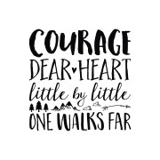 Courage dear heart little by little one walks far Vinyl Wall Decal