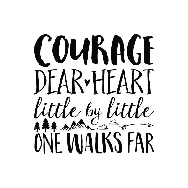 Courage dear heart little by little one walks far Vinyl Wall Decal