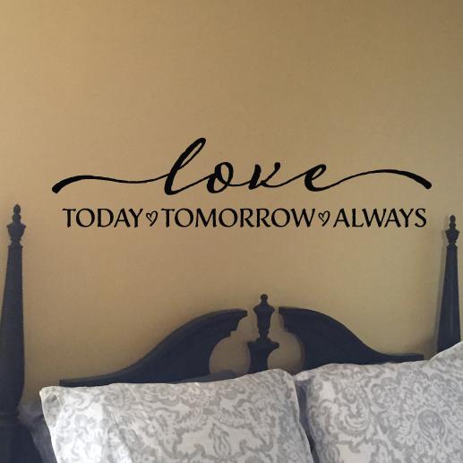 Love today tomorrow always Vinyl Wall Decal