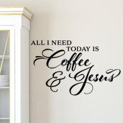 All I need today is coffee and Jesus Vinyl Wall Decal