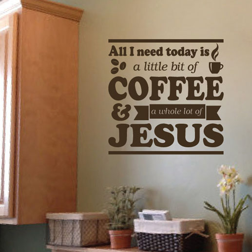 Little bit of coffee and a whole lot of Jesus Vinyl Wall Decal