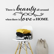 There is beauty all around when there is love at home Vinyl Wall Decal