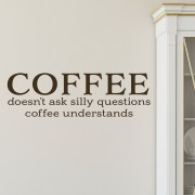 Coffee doesn't ask silly questions Coffee understands Vinyl Wall Decal