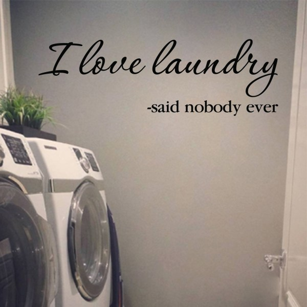 I Love Laundry—said Nobody Ever Vinyl Wall Decal