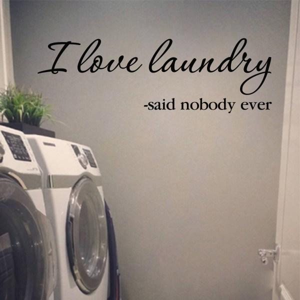 I Love Laundry—said Nobody Ever Vinyl Wall Decal