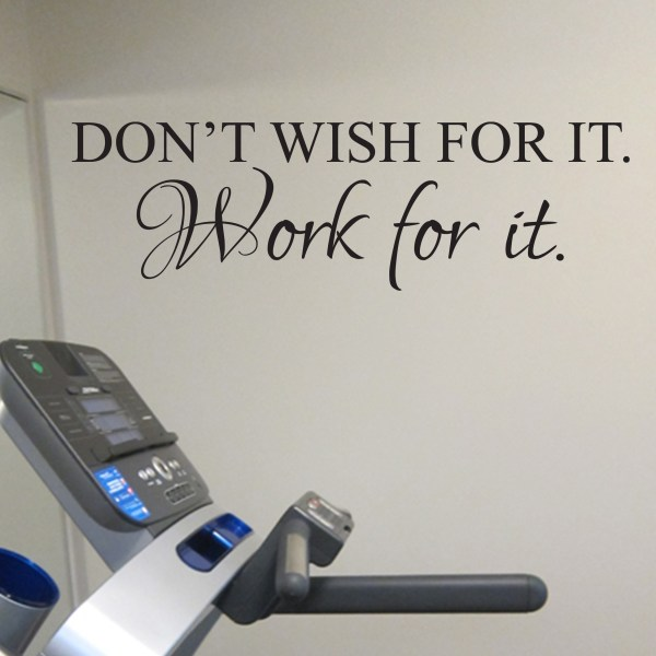 Don't Wish For It Work for It Vinyl Wall Decal