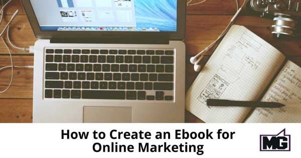 How to Create an Ebook for Online Marketing