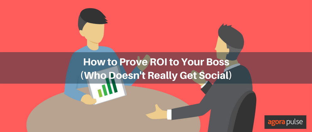How to Prove Social ROI to Your Boss (Who Doesn't Really Get Social)
