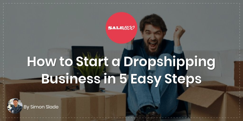 How to Start a Dropshipping Business in 5 Easy Steps