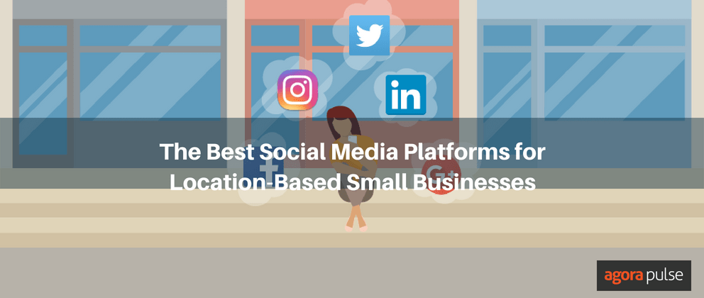 The Best Social Media Platforms for Location-Based Small Businesses
