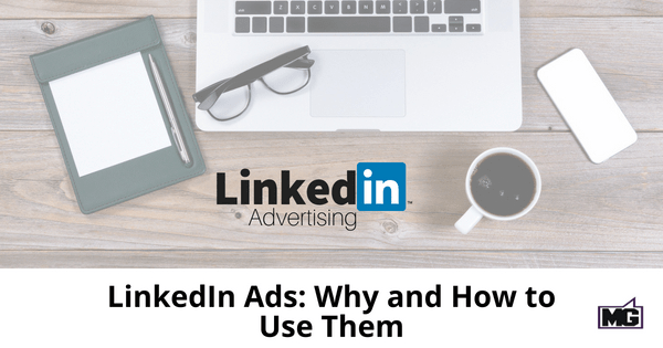 LinkedIn Ads: Why and How to Use Them