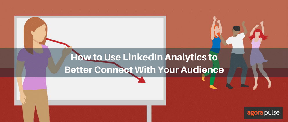 How to Use LinkedIn Analytics to Better Connect With Your Audience
