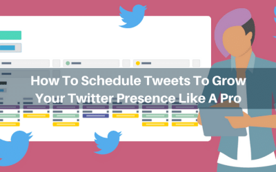 How To Schedule Tweets To Grow Your Twitter Presence Like A Pro