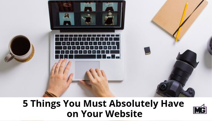 5 Things You Must Absolutely Have on Your Website