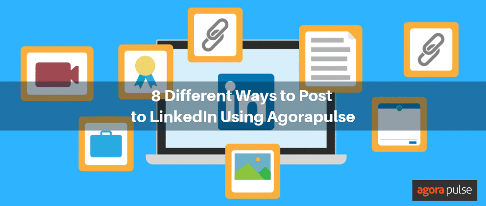 8 Different Ways to Post to LinkedIn Using Agorapulse