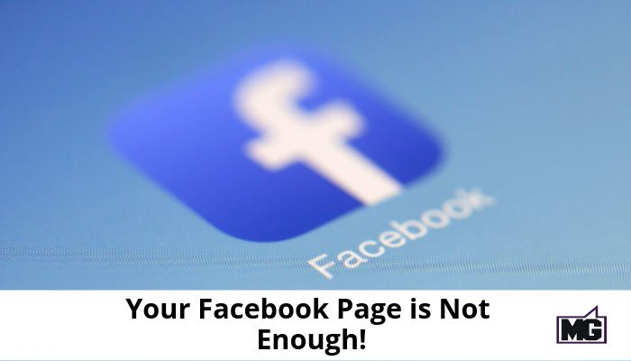 Your Facebook Page is Not Enough!