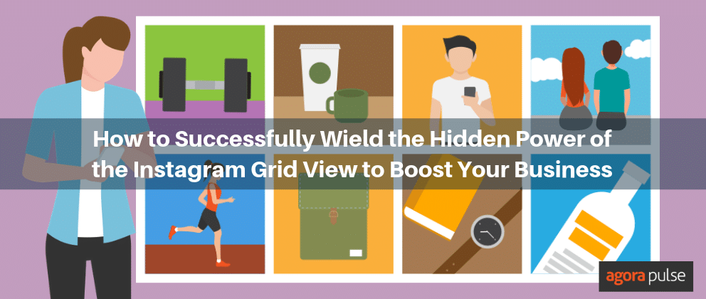 How to Successfully Wield the Hidden Power of the Instagram Grid View to Boost Your Business