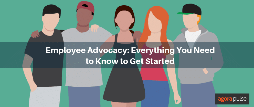 Employee Advocacy on Social Media: Everything You Need to Know to Get Started