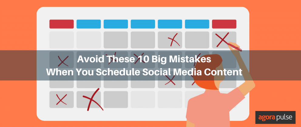 Avoid These 10 Big Mistakes When You Schedule Social Media Content